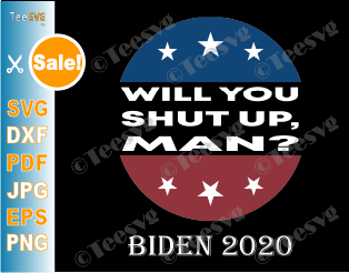 Will you Shut up Man SVG Shirt Joe Biden 2020 Funny Quotes Presidential Debate