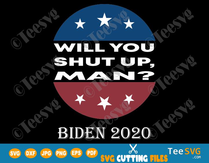 Will you Shut up Man SVG Shirt Joe Biden 2020 Funny Quotes Presidential Debate