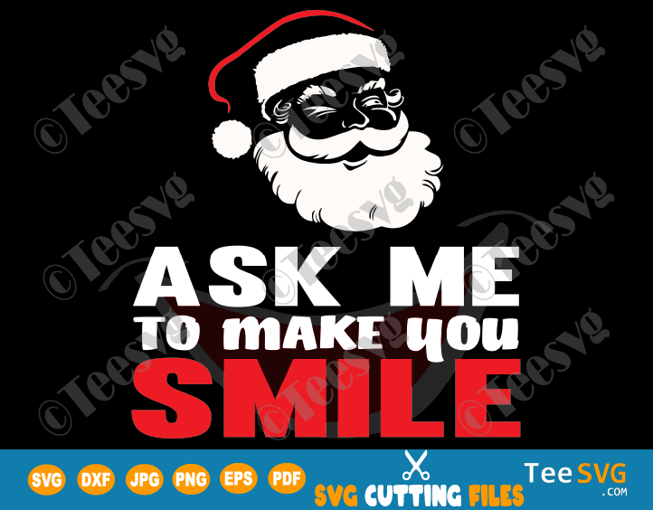 Ask Me To Make You Smile SVG Funny Santa Claus SVG For shirts Fun Christmas SVG PNG 2020 Memes shirt