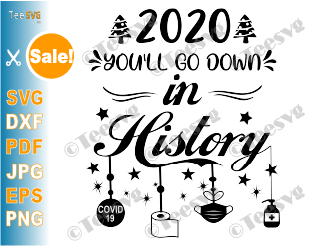 Christmas Quarantine SVG 2020 You'll go Down In History clipartFunny Merry Xmas Lockdown Social Distancing Winter Shirt Ornaments SVG File Gift ideas