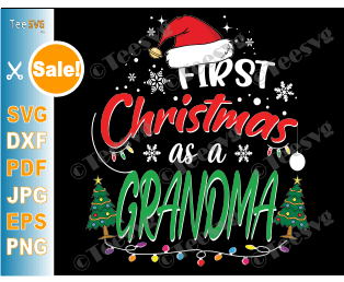 First Christmas as a Grandma SVG Funny My 1st Christmas as a Grandmother Shirt PNG Matching Family Gifts for New Grandmas