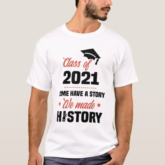 Some Have A Story We Made History Class of 2021 Shirt