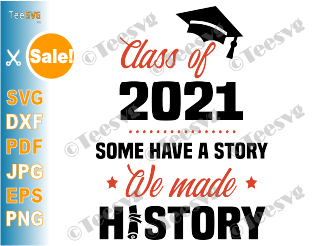 Some Have A Story We Made History SVG Class of 2021 SVG File Shirt PNG Senior Diy Graduation Gifts for Seniors