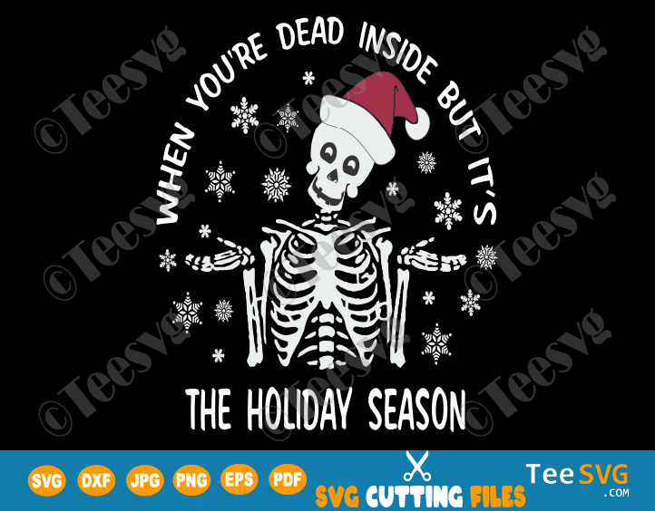 When You're Dead Inside But It's The Holiday Season SVG Funny Christmas Skeleton SVG Skull Holidays shirts PNG Sweater SVG File