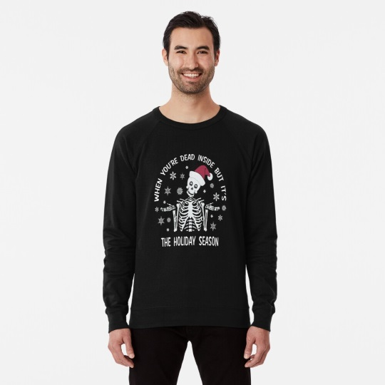 when you're dead inside but it's the holiday season sweatshirt christmas