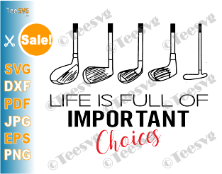 Golf Gift Life Is Full Of Important Choices SVG, Golf Lover SVG, Golfing SVG, golf SVG, Golfer SVG, Golf Ball SVG, golf player SVG, Golf Life PNG, Funny Quotes Sayings