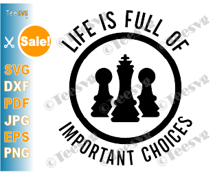 Life Is Full Of Important Choices SVG Chess Lover PNG Design Life Sayings Quotes Gifts