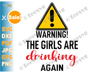 Warning The Girls are Drinking Again SVG PNG Decal Funny Tumbler SVG Files Sublimation Cup Quotes Cut File Download Surprise Friend Gift