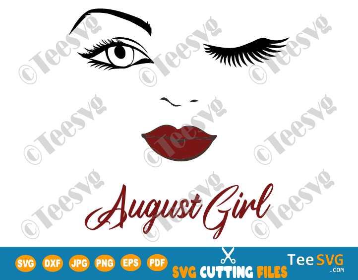 August Girl SVG Lips Eyes Birthday Woman Wink Face PNG Winked Eye Vector Nana Glamma Funny Quote Shirt