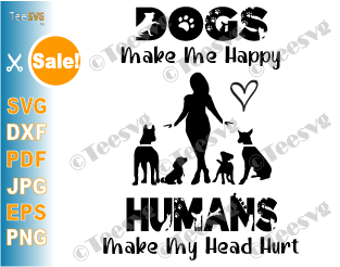 Dogs Make Me Happy Humans Make My Head Hurt SVG PNG Funny Dog Lover Cute Animal Pets Puppy Heat Transfer Sweatshirt Screen Print Sublimation
