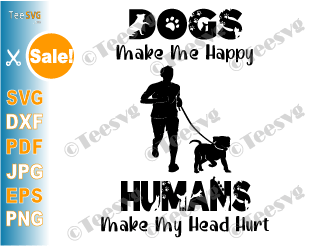 Dogs Make Me Happy SVG Humans Make My Head Hurt PNG Funny Dog Lover Cute Animal Pets Puppy Heat Transfer Sweatshirt Screen Print Sublimation
