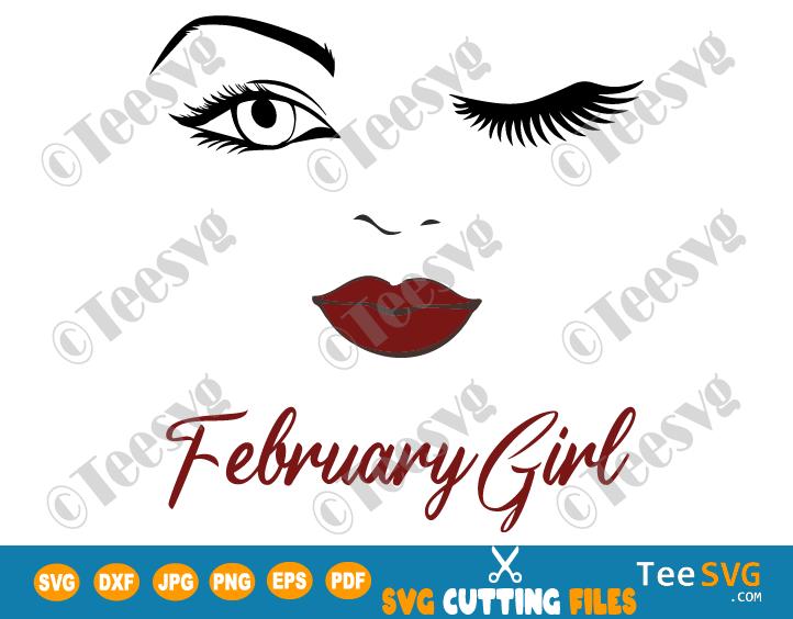 February Girl SVG Lips Eyes Birthday Woman Wink Face PNG Winked Eye Vector Nana Glamma Funny Quote Shirt
