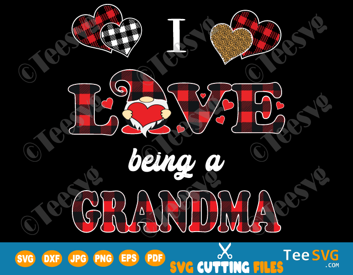 I Love Being Grandma SVG PNG Valentines Gnome SVG Being a Grandma Valentine Gnome SVG Cute Gnomes Valentines Day Matching Family Red Plaid Diy Shirt Gifts