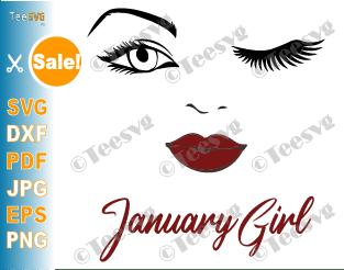 January Girl SVG Lips Eyes Birthday Woman Wink Face PNG Winked Eye Vector Nana Glamma Funny Quote Shirt