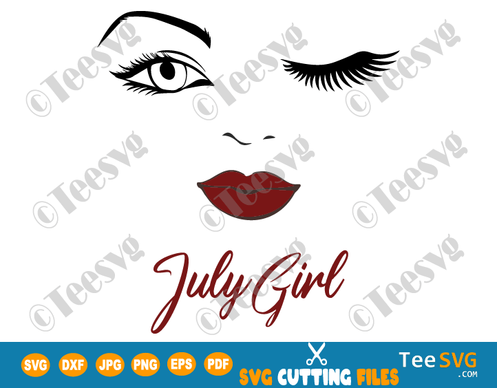 July Girl SVG Lips Eyes Birthday Woman Wink Face PNG Winked Eye Vector Nana Glamma Funny Quote Shirt