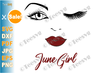 June Girl SVG Lips Eyes Birthday Woman Wink Face PNG Winked Eye Vector Nana Glamma Funny Quote Shirt