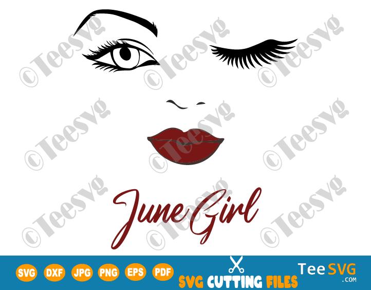 June Girl SVG Lips Eyes Birthday Woman Wink Face PNG Winked Eye Vector Nana Glamma Funny Quote Shirt