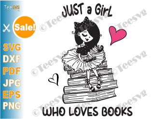 Just a Girl Who Loves Books SVG PNG File Girl Reading Book SVG Lady Library Just a Well Read Woman Just One More Chapter Girls Shirt Digital Image