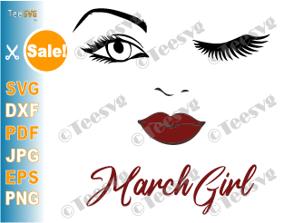 March Girl SVG Lips Eyes Birthday Woman Wink Face PNG Winked Eye Vector Nana Glamma Funny Quote Shirt