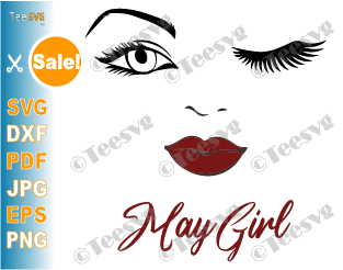 May Girl SVG Lips Eyes Birthday Woman Wink Face PNG Winked Eye Vector Nana Glamma Funny Quote Shirt