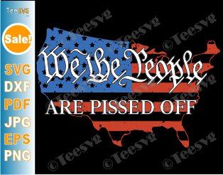 We the People are Pissed Off SVG PNG with Distressed Map of USA American Flag Shirt Decal