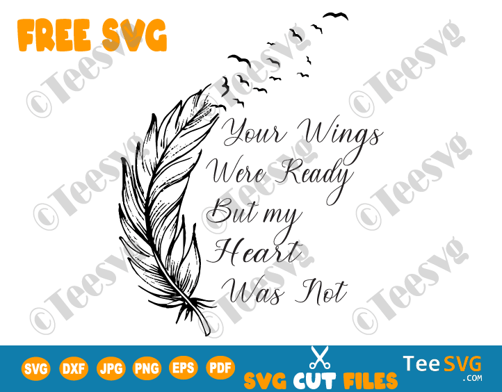 Your Wings Were Ready SVG Free Decal PNG File Download Your Wings Were Ready But My Heart Was Not Free SVG Feather Cricut Shirt Quote
