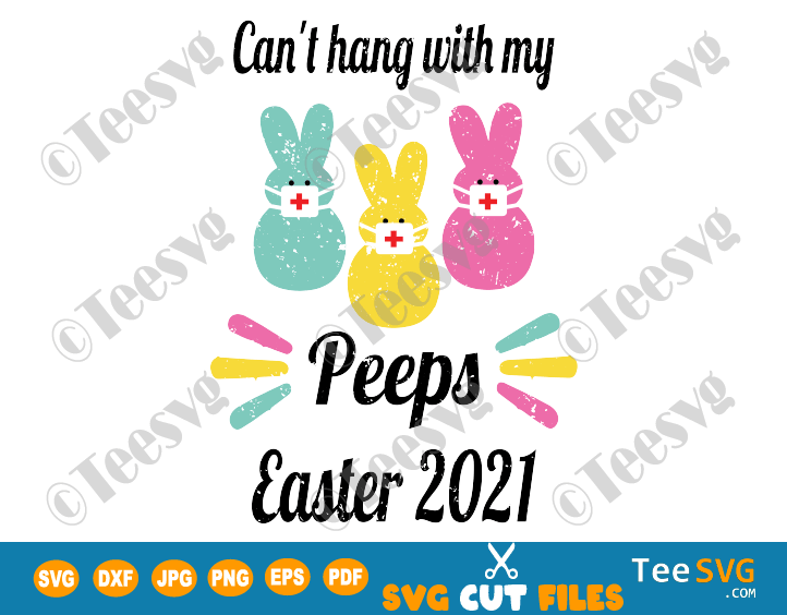 Easter 2021 Quarantined SVG, Can't Hang with My Peeps SVG, Quarantine easter 2021 SVG PNG Files, Bunny Mask Shirt DIY Sublimation