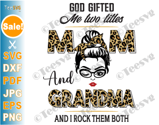 God Gifted Me Two Titles Mom and Grandma SVG Mom Leopard Print PNG Funny Granny Mothers day Shirt