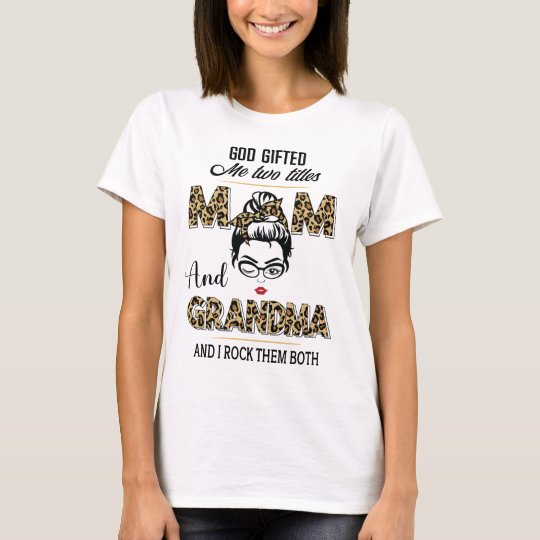 God Gifted Me Two Titles Mom and Grandma Shirt Leopart