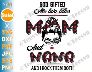 God Gifted Me Two Titles Mom and Nana SVG Buffalo Red Plaid PNG Funny Gigi Mothers day Shirt