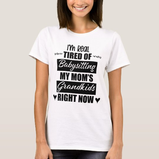 I'm Real Tired Of Babysitting My Mom's Grandkids Right Now shirt-min