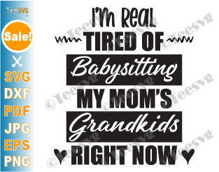 I'm Real Tired Of Babysitting SVG, My Mom's Grandkids Right Now, Funny Babysitting SVG, Grandchildren Mothers Day, Tired as a Mother SVG Tired Mom