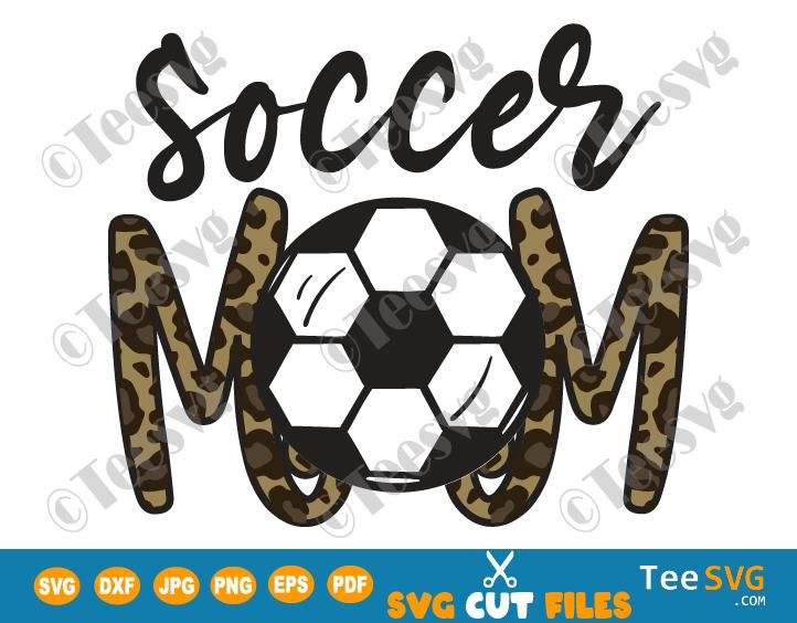Soccer Mom SVG Leopard Print Funny Soccer Mom Leopard PNG Soccer Mama SVG Mom Life Mother's day Cricut Shirt Football mom soccermom Sublimation Design