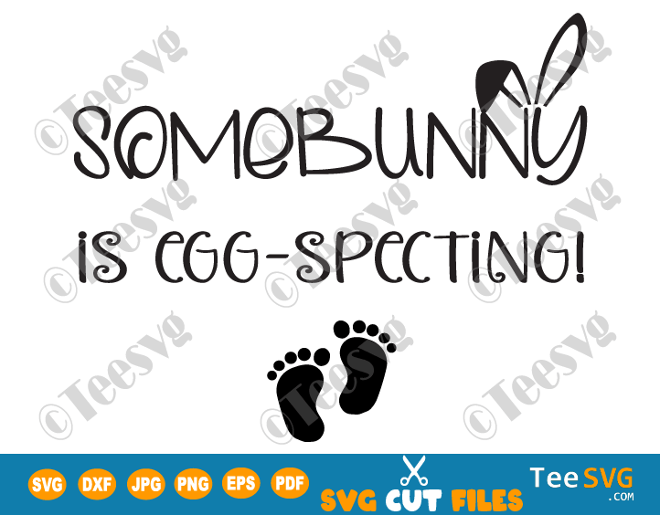 Some Bunny is Eggspecting SVG, Easter Pregnancy Announcement SVG, Expecting Baby SVG, Funny Baby Reveal SVG, Mother To Be SVG, New Born Baby SVG, SomeBunny is Eggspecting Shirt Vector