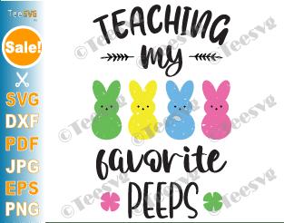 Teacher Easter SVG Teaching My Favorite Peeps SVG PNG DXF Shirt Print Funny Teacher Shirt SVG Files Teacher Appreciation Sublimation