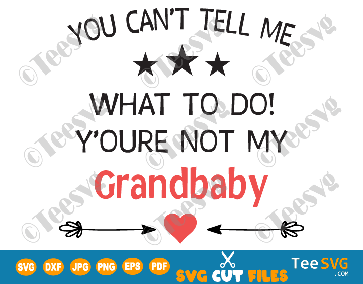 You Can't Tell Me What To Do You're Not My Grandbaby SVG Funny Sarcasm Grandpa SVG Grandma SVG PNG Grandparents SVG files For Cricut