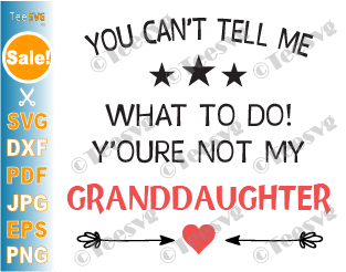 You Can't Tell Me What To Do You're Not My Granddaughter SVG Funny Sarcasm Grandma Grandpa and Granddaughter SVG Family SVG Sayings Shirt