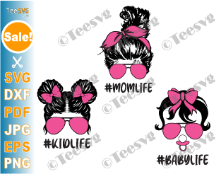 Baby Life Mom Life Kid Life SVG Files Bundle, Mom Daughter Son SVG, Messy Bun Family SVG, Momlife Kidlife Babylife PNG
