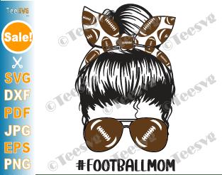 Football Mom SVG PNG Sublimation Design Messy Mom Bun Hair Sunglasses Headband Mom Life PNG
