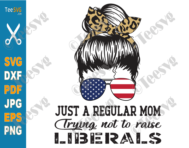 Just a Regular Mom Trying Not to Raise Liberals SVG PNG Messy Hair Bun US Flag Sunglasses Leopard Funny Republican Mom Shirt Design