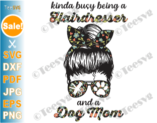Kinda Busy Being a Hairdresser and a Dog Mom SVG PNG File Dog Mom Life Cricut SVG Mothers day