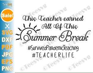 This Teacher Earned All Of This Summer Break SVG PNG Teacher Life SVG Tshirt Teacher Pandemic SVG