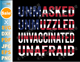 Unmasked Unmuzzled Unvaccinated Unafraid SVG PNG USA Flag America Funny Shirt Sublimation