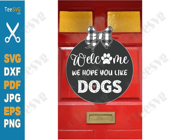Welcome We Hope You Like Dogs SVG Door Sign Funny Dog Door Hanger and doormat Stencil Decal for Cricut, Silhouette, Laser Cutters, Glowforge, CNC