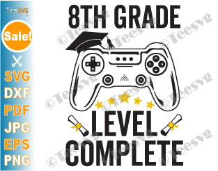 8th Grade Level Complete SVG Gamer Graduation Eighth Grade Video Games Gaming End of School Last Day of School PNG