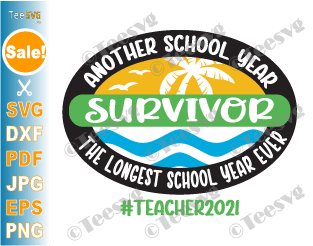 Another School Year Survivor SVG PNG The Longest School Year Ever Survivor Teacher 2021 Shirt End of School Year SVG
