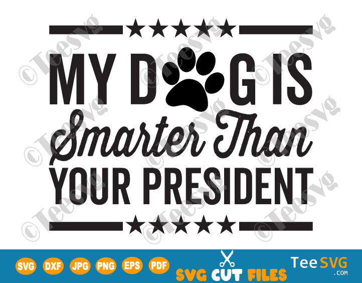 My Dog is Smarter Than Your President SVG Funny Dog Lover Political SVG Files