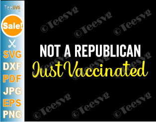 Not a Republican Just Vaccinated SVG PNG Shirt Design for Men and Women