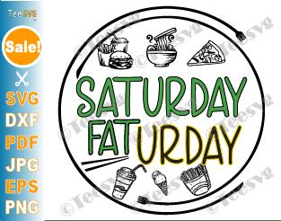 Saturday Faturday SVG PNG, Funny Saturday Fat, Food Lover SVG Gift, Eating Shirt Design