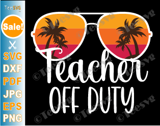Teacher Off Duty SVG PNG Summer Vacation Sunglasses Beach Sunset Shirt Sublimation Vacay mode End of School SVG